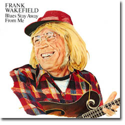 Frank Wakefield - Blues Stay Away From Me